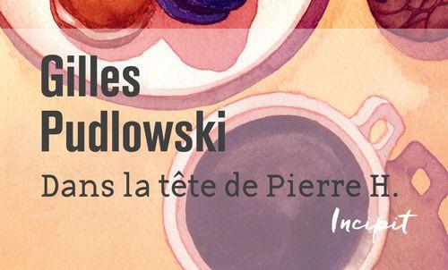 Dans la tête de Pierre H. – de Gilles PUDLOWSKI